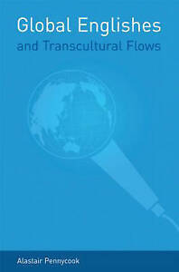 Global Englishes and Transcultural Flows by Pennycook, Alastair