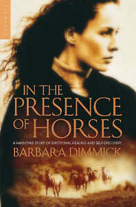 In the Presence of Horses, Dimmick, Barbara,
