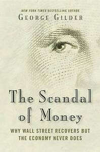 The Scandal of Money: Why Wall Street Recovers But the Economy Ne 9781621575757