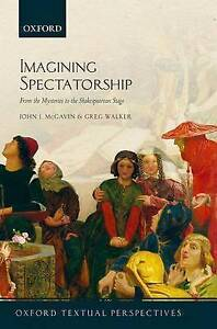 Imagining Spectatorship: From the Mysteries to the Shakespearean Stage by...