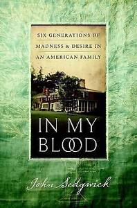 NEW In My Blood: Six Generations of Madness and Desire in an American Family