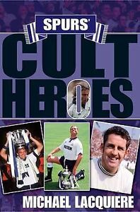 Spurs-Cult-Heroes-The-20-Greatest-Legends-in-Tottenhams-History-by-Michael