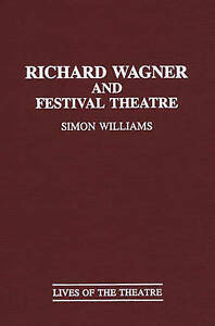 Richard Wagner and Festival Theatre: (Contributions in Drama and Theatre Studies