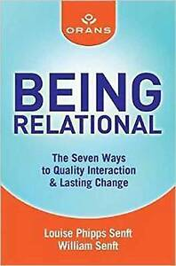 NEW Being Relational: The Seven Ways to Quality Interaction and Lasting Change