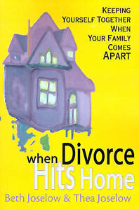 When Divorce Hits Home: Keeping Yourself Together When Your Family Comes Apart,