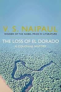 The Loss of El Dorado: A Colonial History by V. S. Naipaul (Paperback) New Book