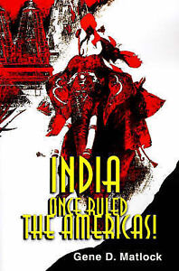 USED (LN) India Once Ruled the Americas! by Gene Matlock