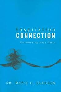 Inspiration Connection: Empowering Your Faith by Gladden, Marie C. -Paperback