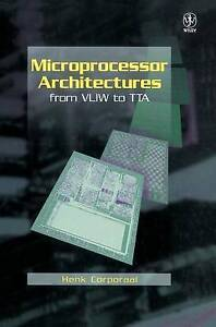 Microprocessor Architectures: From VLIW to TTA (Wiley Series in Microwave and O