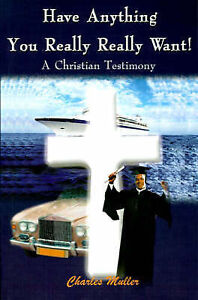 Have Anything You Really Really Want: A Christian Testimony (Writers Club Press