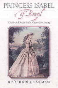 Princess Isabel of Brazil: Gender and Power in the Nineteenth Century (Latin Ame