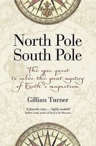 North Pole, South Pole: The Epic Quest to Solve the Great Mystery of Earth's Mag