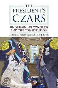 The President's Czars: Undermining Congress and the Constitution (Studies in Gov