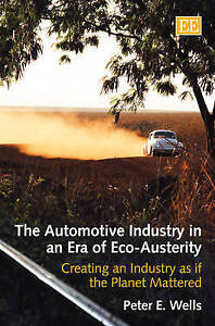 The Automotive Industry in an Era of Eco-Austerity: Creating an Industry as If t