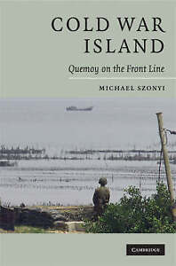 Cold War Island: Quemoy on the Front Line, Szonyi, Michael, New condition, Book