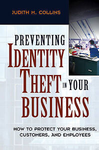 Preventing Identity Theft in Your Business : How to Protect Your Business, Cust