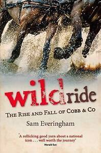 NEW Wild Ride: The Rise and Fall of Cobb & Co by Sam Everingham