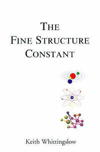 The Fine Structure Constant by Whittingslow, Keith
