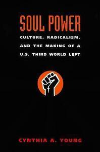 Soul Power: Culture, Radicalism and the Making of a U.S. Third World Left by...