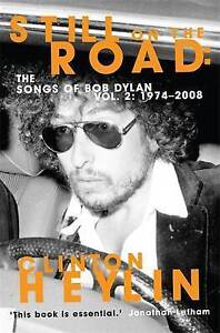 Still on the Road: The Songs of Bob Dylan Vol. 2 1974-2008, Heylin, Clinton, New