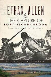 NEW Ethan Allen & the Capture of Fort Ticonderoga: America's First Victory