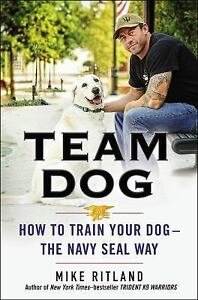 Team-Dog-How-to-Train-Your-Dog-The-Navy-SEAL-Way-by-Gary-Brozek-and-Mike
