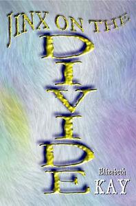 The Jinx on the Divide, Elizabeth Kay