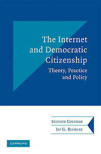 The Internet and Democratic Citizenship: Theory, Practice and Policy by Jay...