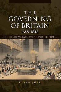 The Governing of Britain, 1688�1848, Peter Jupp