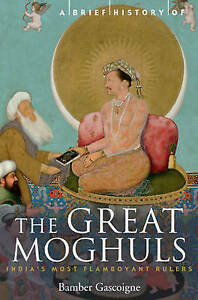 A Brief History of the Great Moghuls, Bamber Gascoigne