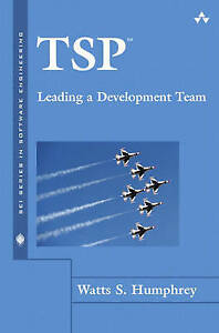 NEW TSP: Leading a Development Team (The SEI Series in Software Engineering)