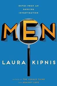 NEW Men: Notes from an Ongoing Investigation by Laura Kipnis