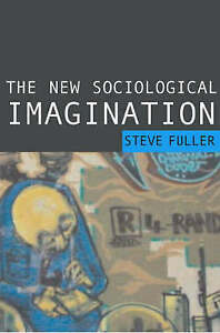 NEW The New Sociological Imagination by Steve Fuller