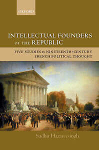 Intellectual Founders of the Republic: Five Studies in Nineteenth-Century French