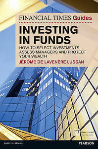 Financial Times Guide to Investing in Funds: How to Select Investments, Assess M