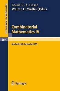 Combinatorial Mathematics IV: Proceedings of the Fourth Australian Conference,