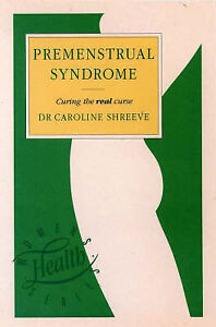 The Premenstrual Syndrome: How to Overcome the Monthly Blues (Women's Health), S