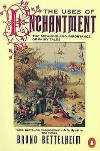 The Uses of Enchantment: The Meaning and Importance of Fairy Tales by Bruno B...