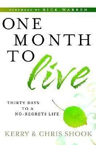 One Month To Live Thirty Days To A No-Regrets Life By Kerry Shook And Chris... - $4.20