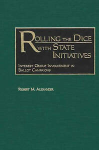 Rolling the Dice with State Initiatives: Interest Group Involvement in Ballot Ca