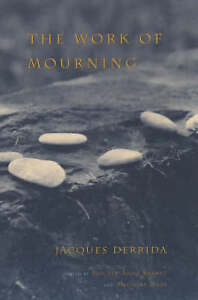 The Work of Mourning, Jacques Derrida