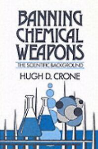 Banning Chemical Weapons : The Scientific Background by Hugh D. Crone (1992,...