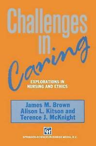 Challenges in Caring: Explorations In Nursing And Ethics, Brown, James M., Used;