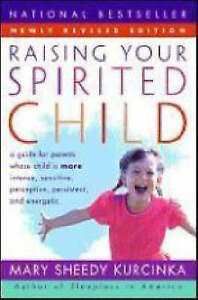 Raising Your Spirited Child Rev Ed: A Guide for Parents Whose Child Is More