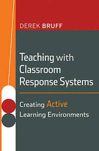 Teaching with Classroom Response Systems, Derek Bruff