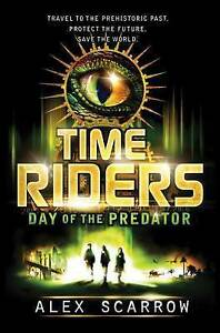 NEW TimeRiders: Day of the Predator by Alex Scarrow