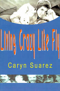 NEW Living Crazy Like Fly by Caryn Suarez