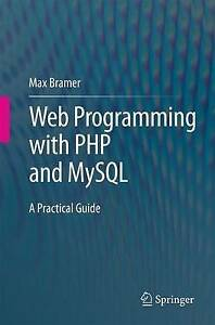 NEW Web Programming with PHP and MySQL: A Practical Guide by Max Bramer