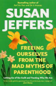 Freeing Ourselves From The Mad Myths Of Parenthood!, Jeffers, Susan | Paperback
