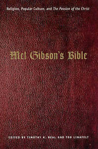 Mel Gibson′s Bible – Religion, Popular Culture, and The Passion of t